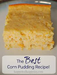 the sweetest best corn pudding recipe happy deal happy day