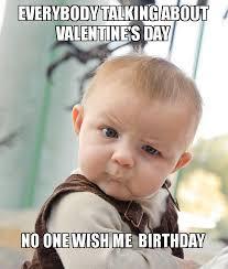 Happy Valentine Meme - birthday on valentine s day funny memes wishes 2happybirthday