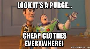 Purge Meme - look it s a purge cheap clothes everywhere buzz and woody