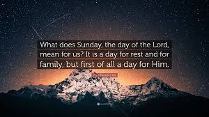 benedict xvi quote what does sunday the day of the lord