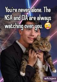 Never Alone Meme - re never alone the nsa and cia are always watching over you