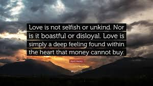 Love Is Not Selfish Quote by April Haney Quote U201clove Is Not Selfish Or Unkind Nor Is It