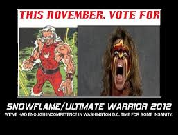 Ultimate Warrior Meme - snowflame and ultimate warrior presidential poster by pharmmajor
