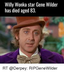 Funny Willy Wonka Memes - willy wonka star gene wilder has died aged 83 rt ripgenewilder