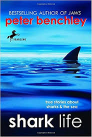 Peter Benchely - shark life true stories about sharks u0026 the sea peter benchley