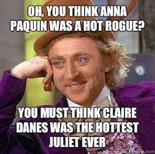 Claire Danes Meme - oh you think anna paquin was a hot rogue you must think claire