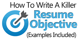 resume objective how to write a killer resume objective exles included