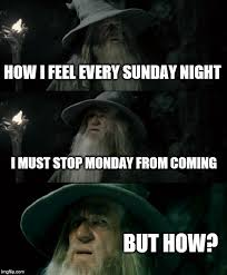 Sunday Night Meme - confused gandalf meme imgflip