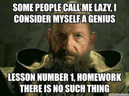 Lazy People Memes - people call me lazy i consider myself a genius