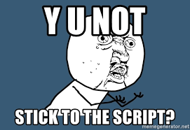 Meme Generator Script - y u not stick to the script y u not meme generator