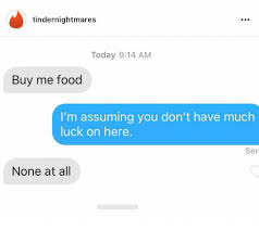 Buy All The Food Meme - tindernightmares today 914 am buy me food i m assuming you don t