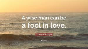 a fool in love chetan bhagat quote a wise man can be a fool in love 10