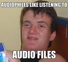 Audiophile Meme - so basically everyone s an audiophile by luedriver meme center