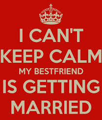 wedding quotes for friend my best friend is getting married canavello mrasek