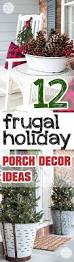 Frugal Home Decorating Ideas Best 25 Christmas Porch Decorations Ideas On Pinterest