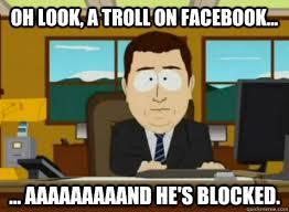 Facebook Troll Meme - oh look a troll on facebook aaaaaaaaand he s blocked