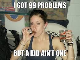 I Got 99 Problems Meme - image 161992 i got 99 problems but a bitch ain t one know