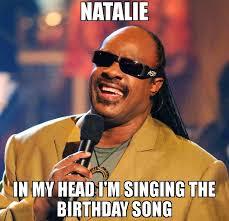 Natalie Meme - natalie in my head i m singing the birthday song meme stevie