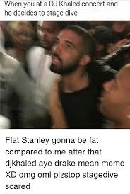 Scared Memes - when you at a dj khaled concert and he decides to stage dive flat