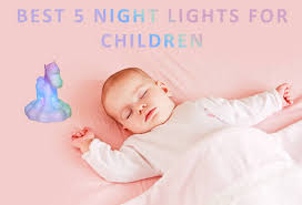 nursery ls with night lights best 5 night lights for children in 2018
