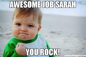 Sarah Memes - awesome job sarah you rock meme