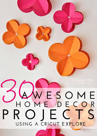 Paper Craft Home Decor 30 Home Decor Projects You Can Make With A Cricut Explore The