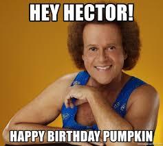 Hector Meme - hey hector happy birthday pumpkin gay richard simmons meme