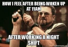 How I Feel Meme - how i feel after being woken up at 11am after working a night shift