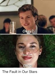 Fault In Our Stars Meme - okay okay the fault in our stars meme on me me