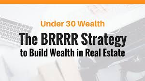 the brrrr real estate investing strategy under 30 wealth
