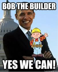 Builder Memes - bob the builder yes we can yes we can quickmeme
