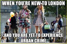 London Meme - when you re new to london and you are yet to experience urban crime