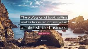 john steinbeck quote u201cthe profession of book writing makes horse