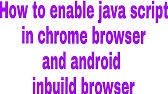 how to enable javascript on android how to do enable javascript of chrome on android