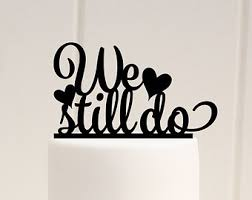 we do cake topper we still do vow renewal cake topper anniversary wedding