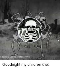 Spooky Scary Skeletons Meme - 25 best memes about spooky scary skeletons spooky scary