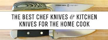 best home kitchen knives the best chef knives and kitchen knives for the home cook