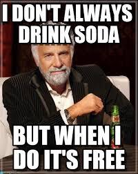 It S Free Meme - i don t always drink soda on memegen