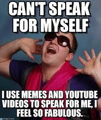Meme Speak - can t speak for myself gay guy gabe meme on memegen