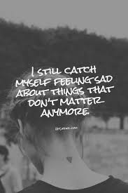 thanksgiving quotes pinterest i still catch myself feeling sad about things that don u0027t matter