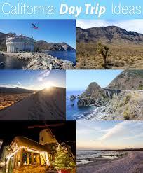 day trip ideas in california california through my lens