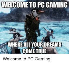 Pc Gamer Meme - how to become a true pc gamer quora