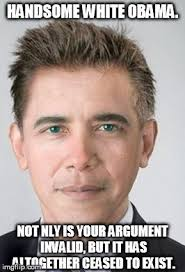Meme Your Argument Is Invalid - image tagged in obama imgflip
