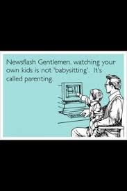Babysitting Meme - my husband the babysitter a pinch of whatever
