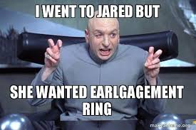 He Went To Jared Meme - i went to jared but she wanted earlgagement ring dr evil austin