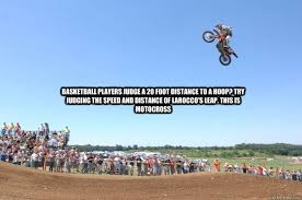 Motocross Meme - basketball players judge a 20 foot distance to a hoop try judging