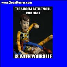 Clean Humor Memes - hardest battle you ever fight clean memes
