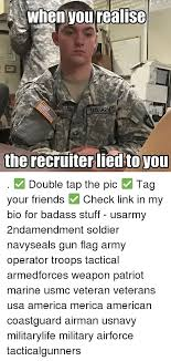 Army Recruiter Meme - when yourealise us army the recruiter lied to you double tap