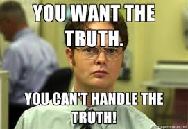 You Can T Handle The Truth Meme - dwight fact you can t handle the truth know your meme