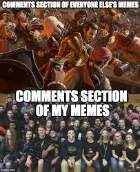 Meme Photo Comments - seriously guys it s like all out war or complete silence imgflip